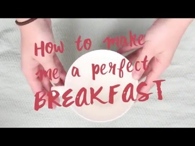 How to make me a perfect breakfast