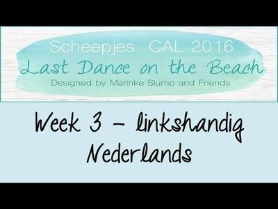 Week 3 NL - Linkshandig - Last dance on the beach - Scheepjes CAL 2016 (Nederlands)