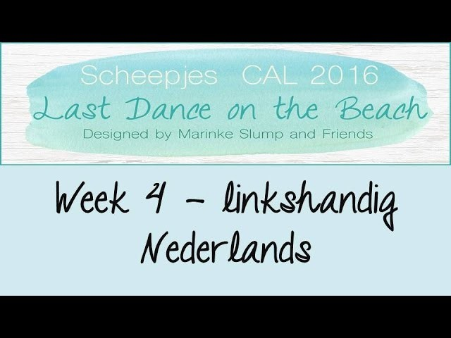 Week 4 NL - Linkshandig - Last dance on the beach - Scheepjes CAL 2016 (Nederlands)