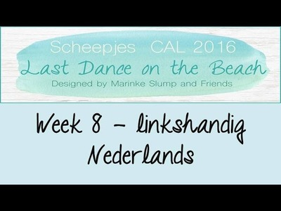 Week 8 NL - Linkshandig - Last dance on the beach - Scheepjes CAL 2016 (Nederlands)