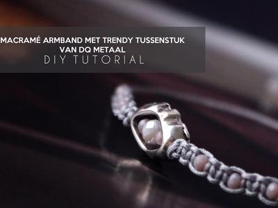 DIY TUTORIAL: Macramé armband met trendy DQ metaal tussenstuk - Zelf sieraden maken
