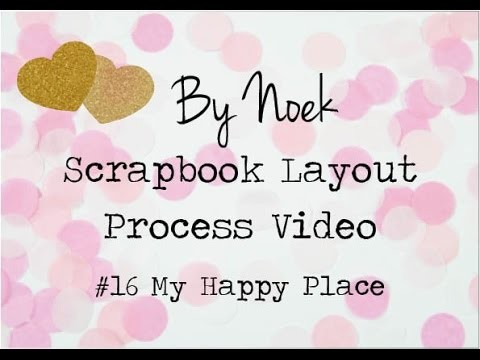 Scrapbook Layout Process Video #16 My Happy Place